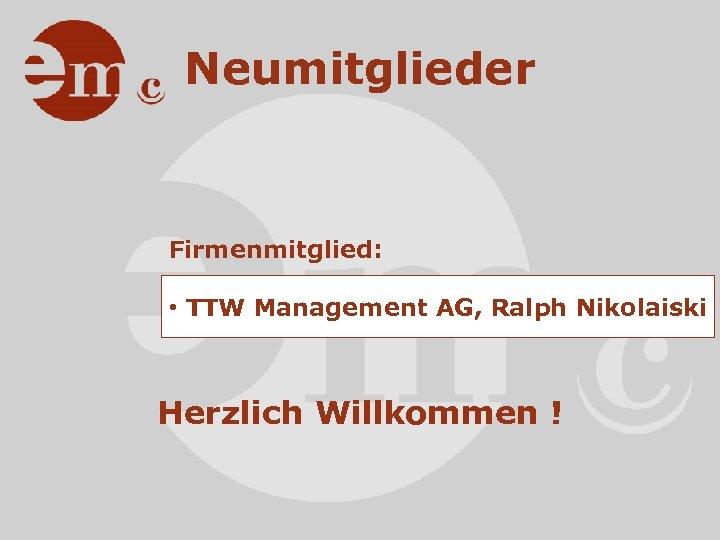 Neumitglieder Firmenmitglied: • TTW Management AG, Ralph Nikolaiski Herzlich Willkommen !