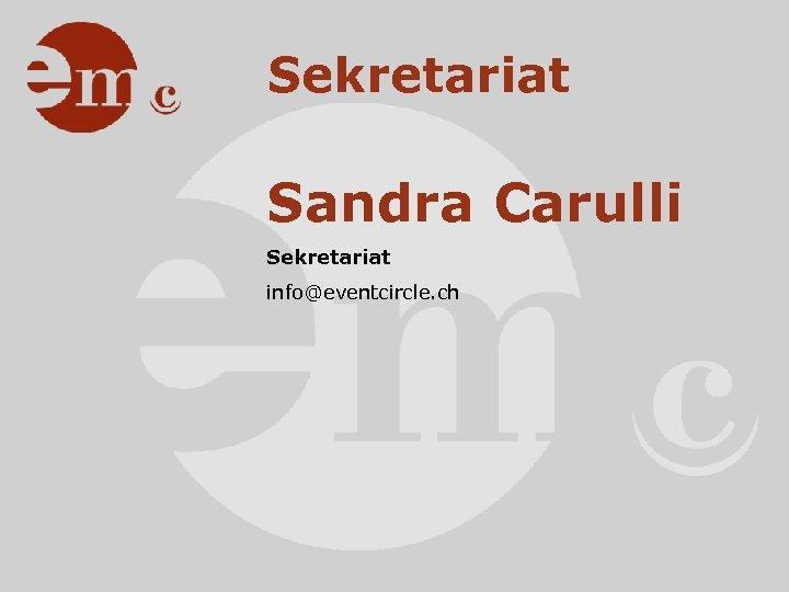 Sekretariat Sandra Carulli Sekretariat info@eventcircle. ch