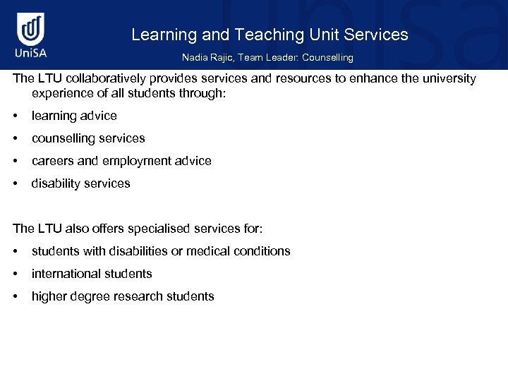 Learning and Teaching Unit Services Nadia Rajic, Team Leader: Counselling The LTU collaboratively provides