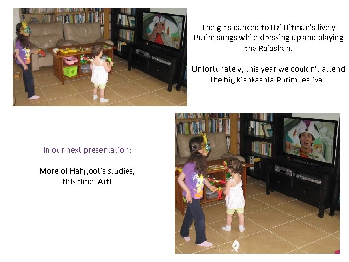 The girls danced to Uzi Hitman's lively Purim songs while dressing up and playing