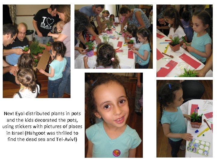 Next Eyal distributed plants in pots and the kids decorated the pots, using stickers