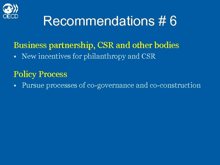 Recommendations # 6 Business partnership, CSR and other bodies • New incentives for philanthropy