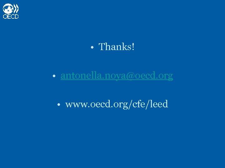 • Thanks! • antonella. noya@oecd. org • www. oecd. org/cfe/leed