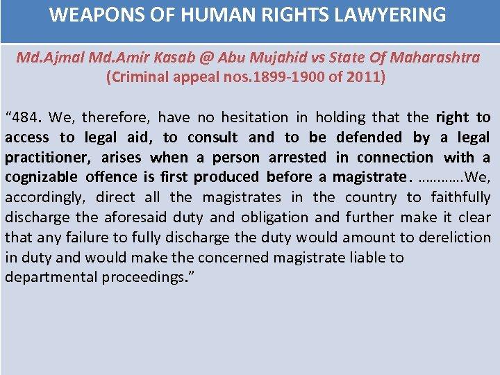 WEAPONS OF HUMAN RIGHTS LAWYERING Md. Ajmal Md. Amir Kasab @ Abu Mujahid vs