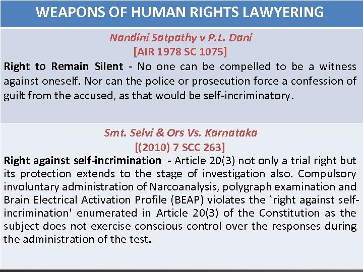 WEAPONS OF HUMAN RIGHTS LAWYERING Nandini Satpathy v P. L. Dani [AIR 1978 SC