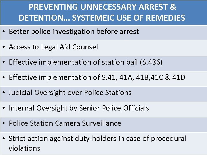 PREVENTING UNNECESSARY ARREST & DETENTION… SYSTEMEIC USE OF REMEDIES • Better police investigation before