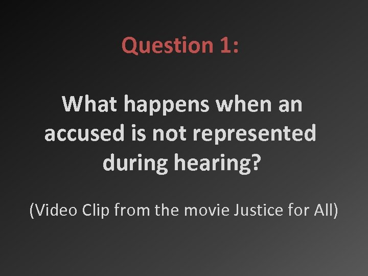 Question 1: What happens when an accused is not represented during hearing? (Video Clip