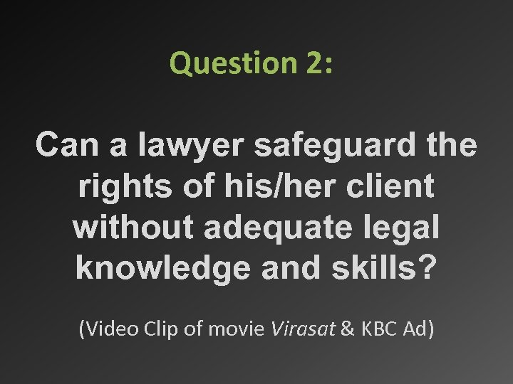 Question 2: Can a lawyer safeguard the rights of his/her client without adequate legal