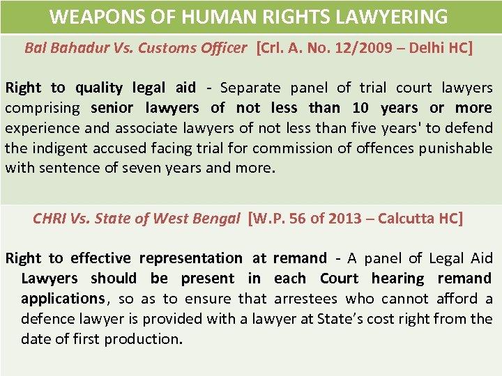 WEAPONS OF HUMAN RIGHTS LAWYERING Bal Bahadur Vs. Customs Officer [Crl. A. No. 12/2009