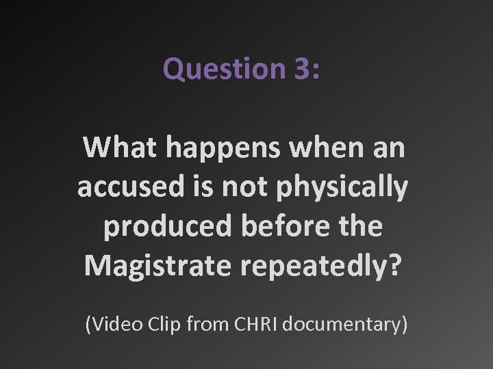 Question 3: What happens when an accused is not physically produced before the Magistrate