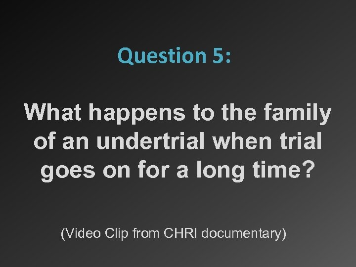 Question 5: What happens to the family of an undertrial when trial goes on