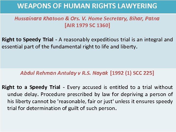 WEAPONS OF HUMAN RIGHTS LAWYERING Hussainara Khatoon & Ors. V. Home Secretary, Bihar, Patna