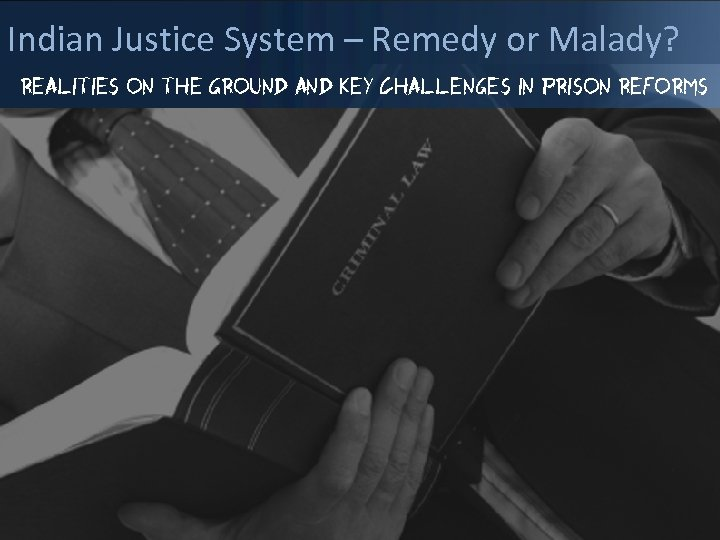 Indian Justice System – Remedy or Malady? Rea. LITIES ON THE GROUND AND KEY