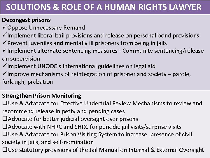 SOLUTIONS & ROLE OF A HUMAN RIGHTS LAWYER Decongest prisons üOppose Unnecessary Remand üImplement