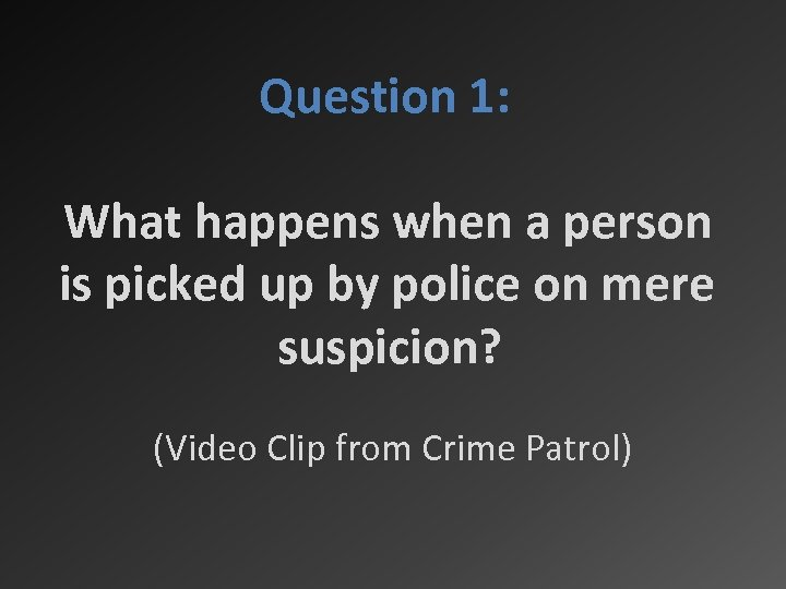 Question 1: What happens when a person is picked up by police on mere