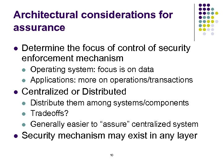 Architectural considerations for assurance l Determine the focus of control of security enforcement mechanism