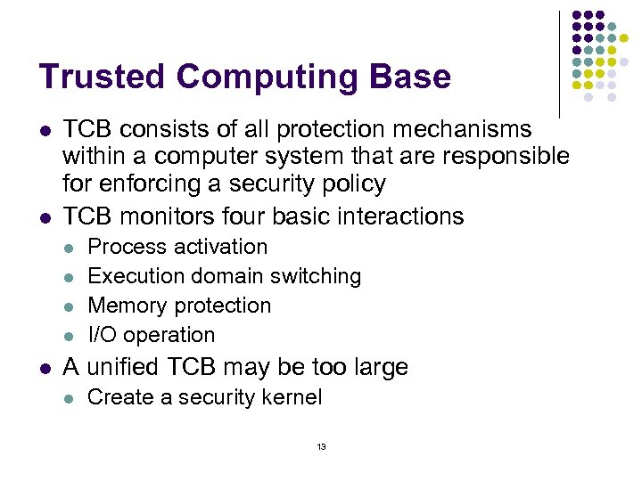 Trusted Computing Base l l TCB consists of all protection mechanisms within a computer