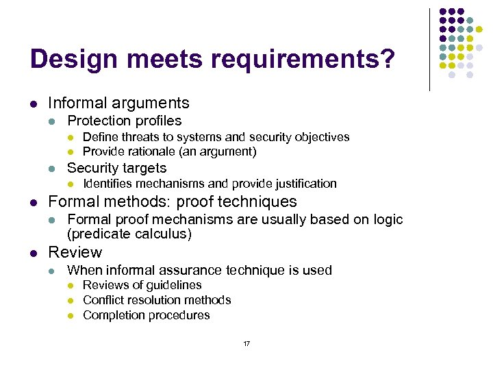 Design meets requirements? l Informal arguments l Protection profiles l l l Security targets