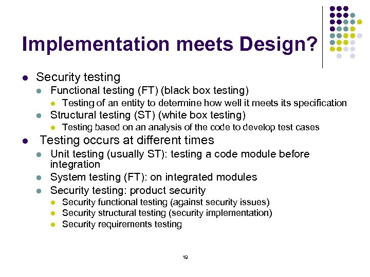 Implementation meets Design? l Security testing l Functional testing (FT) (black box testing) l