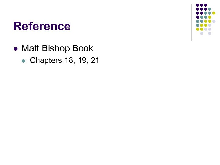 Reference l Matt Bishop Book l Chapters 18, 19, 21