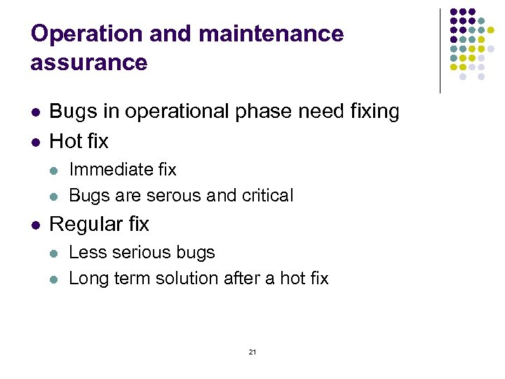 Operation and maintenance assurance l l Bugs in operational phase need fixing Hot fix