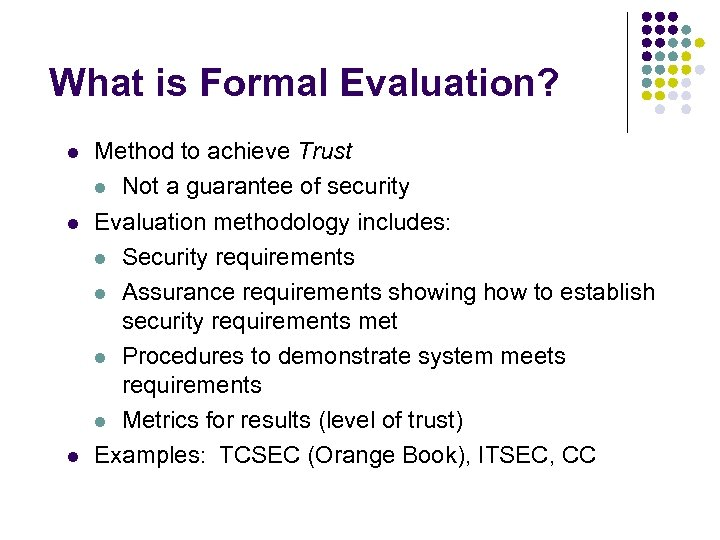 What is Formal Evaluation? l l l Method to achieve Trust l Not a