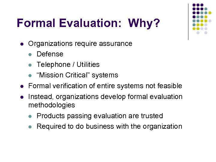 Formal Evaluation: Why? l l l Organizations require assurance l Defense l Telephone /
