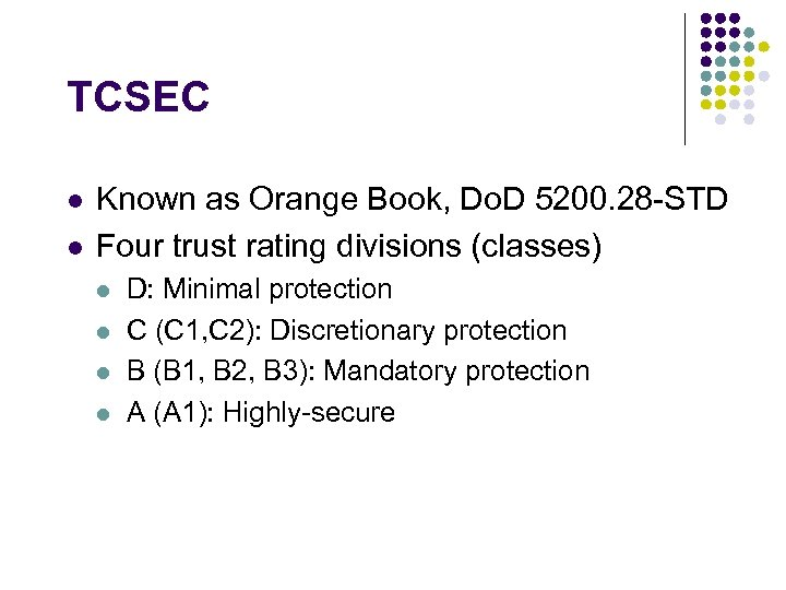TCSEC l l Known as Orange Book, Do. D 5200. 28 -STD Four trust
