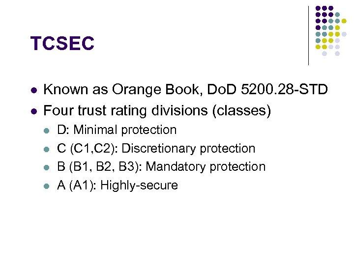 TCSEC l l Known as Orange Book, Do. D 5200. 28 -STD Four trust