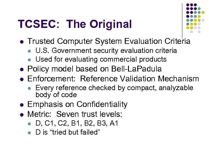 TCSEC: The Original l Trusted Computer System Evaluation Criteria l l Policy model based