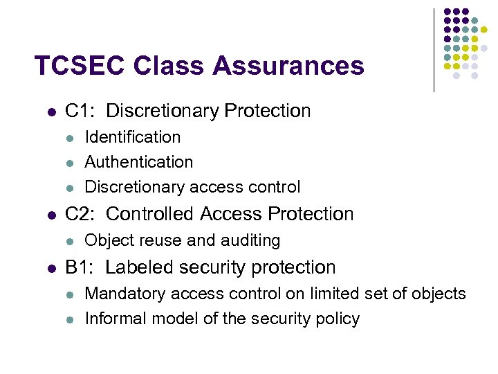 TCSEC Class Assurances l C 1: Discretionary Protection l l C 2: Controlled Access