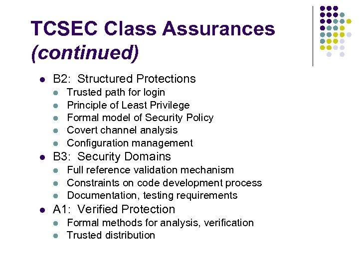 TCSEC Class Assurances (continued) l B 2: Structured Protections l l l B 3:
