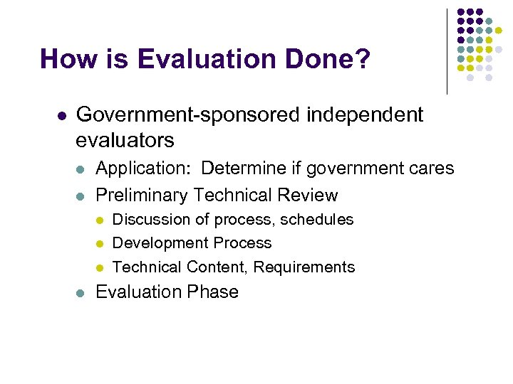 How is Evaluation Done? l Government-sponsored independent evaluators l l Application: Determine if government