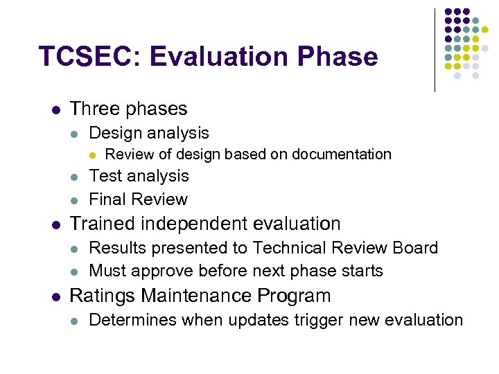 TCSEC: Evaluation Phase l Three phases l Design analysis l l Test analysis Final