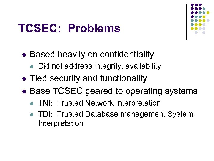 TCSEC: Problems l Based heavily on confidentiality l l l Did not address integrity,