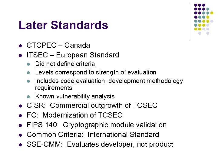 Later Standards l l CTCPEC – Canada ITSEC – European Standard l l l