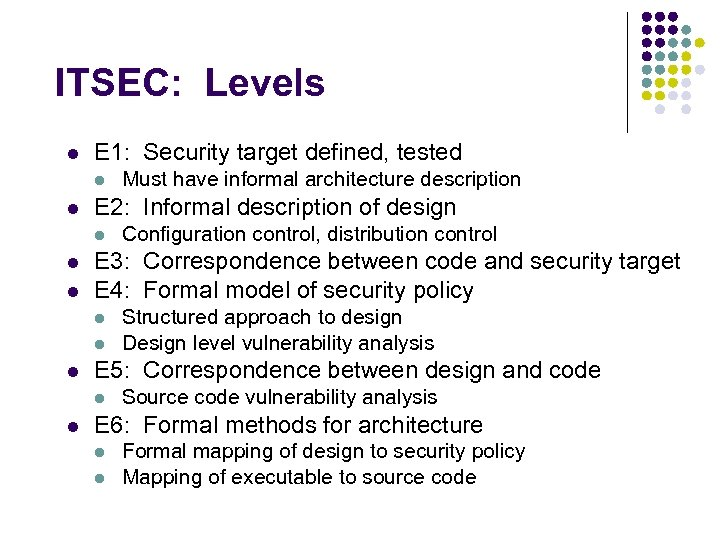 ITSEC: Levels l E 1: Security target defined, tested l l E 2: Informal