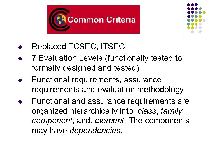 l l Replaced TCSEC, ITSEC 7 Evaluation Levels (functionally tested to formally designed and
