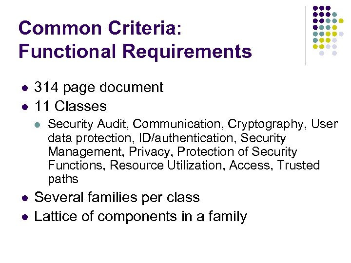 Common Criteria: Functional Requirements l l 314 page document 11 Classes l l l