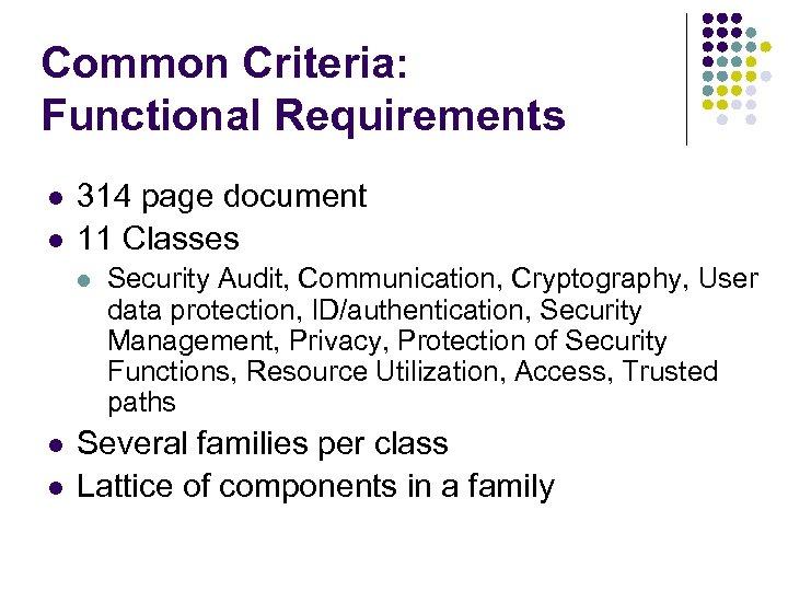 Common Criteria: Functional Requirements l l 314 page document 11 Classes l l l