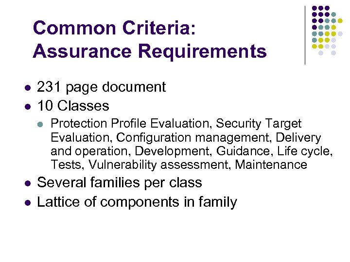 Common Criteria: Assurance Requirements l l 231 page document 10 Classes l l l