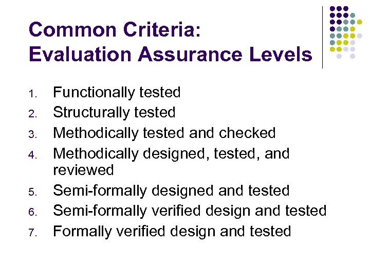 Common Criteria: Evaluation Assurance Levels 1. 2. 3. 4. 5. 6. 7. Functionally tested