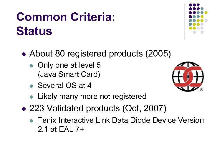 Common Criteria: Status l About 80 registered products (2005) l l Only one at