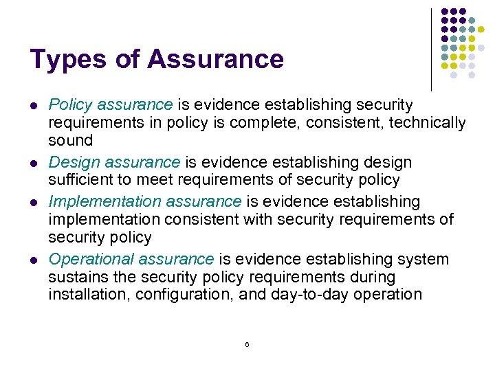 Types of Assurance l l Policy assurance is evidence establishing security requirements in policy
