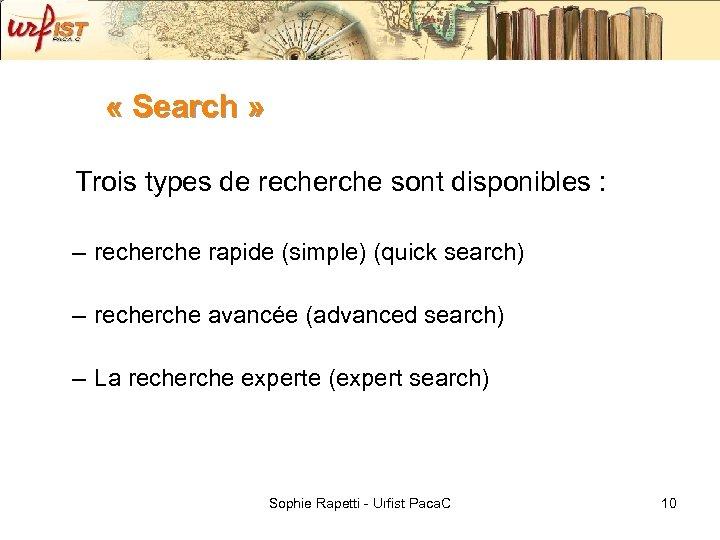 « Search » Trois types de recherche sont disponibles : – recherche rapide