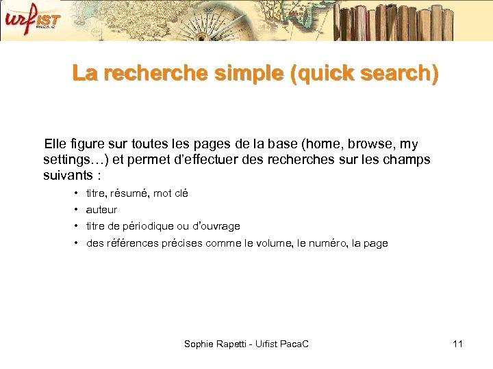 La recherche simple (quick search) Elle figure sur toutes les pages de la base