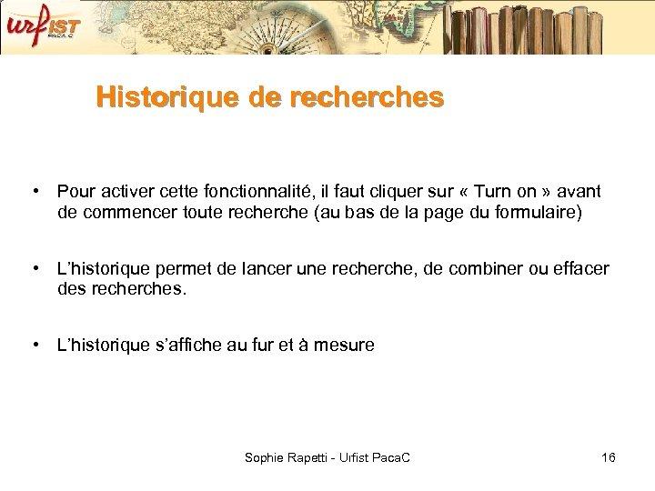 Historique de recherches • Pour activer cette fonctionnalité, il faut cliquer sur « Turn