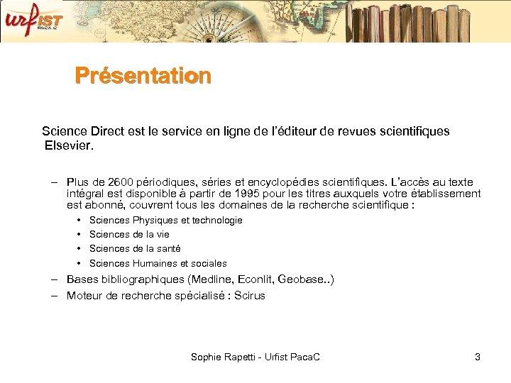 Présentation Science Direct est le service en ligne de l'éditeur de revues scientifiques Elsevier.