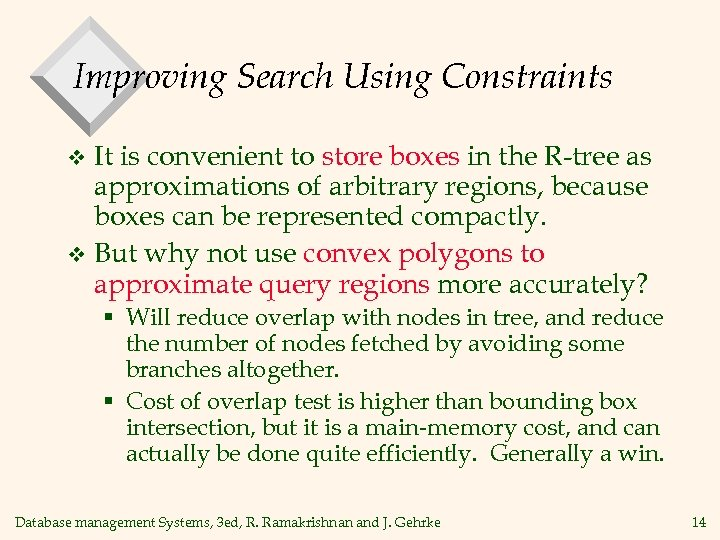 Improving Search Using Constraints It is convenient to store boxes in the R-tree as