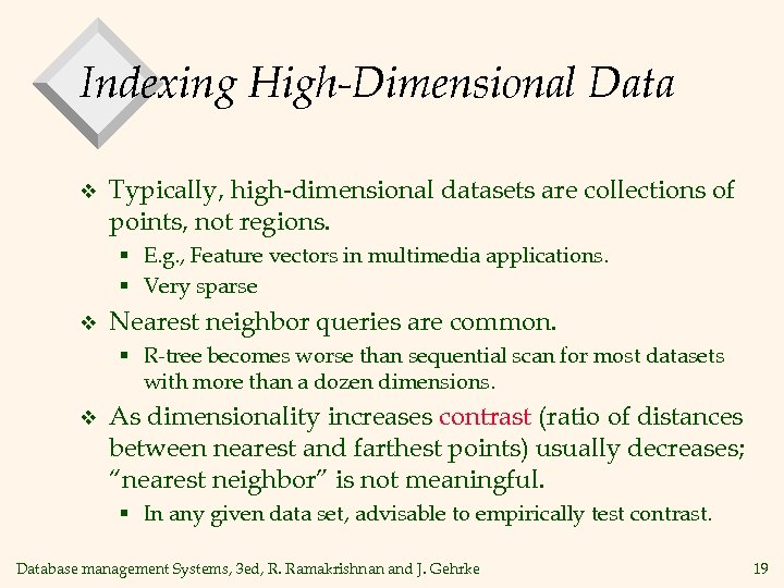 Indexing High-Dimensional Data v Typically, high-dimensional datasets are collections of points, not regions. §